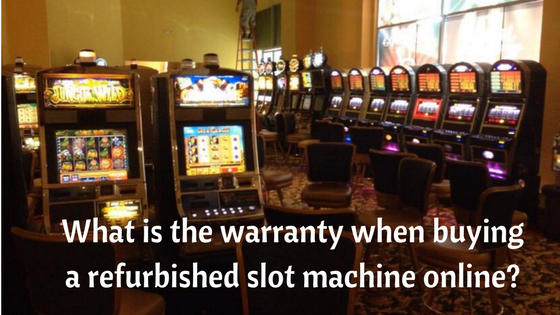 What is the warranty when buying a refurbished slot machine online